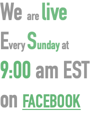We are live Every Sunday at 9:00 am EST on FACEBOOK
